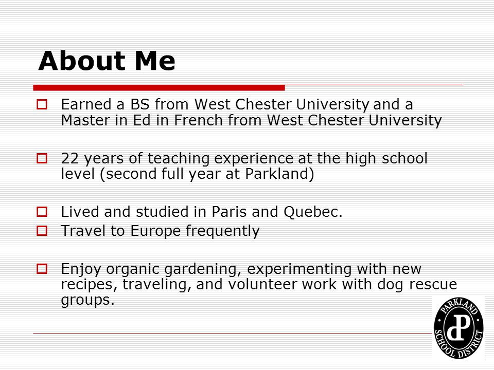 About Me Earned a BS from West Chester University and a Master in Ed in French from West Chester University.