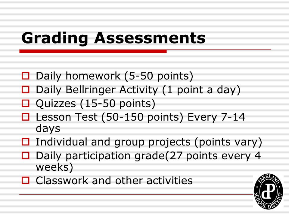 Grading Assessments Daily homework (5-50 points)