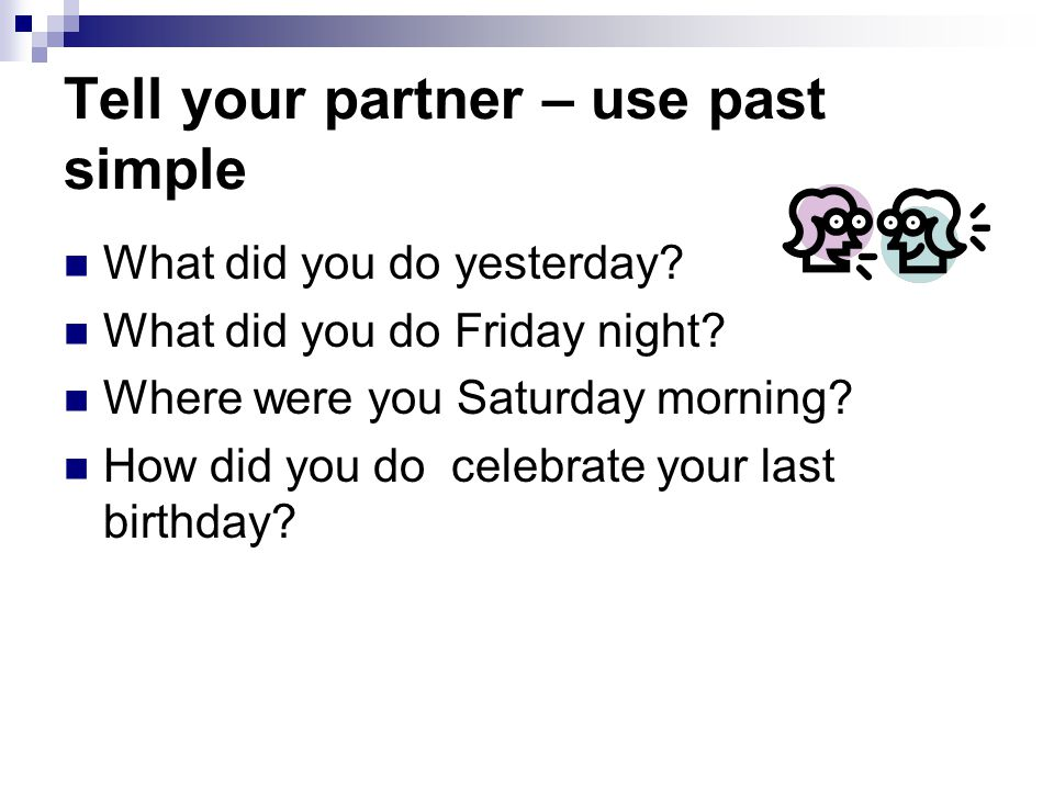Tell your partner – use past simple