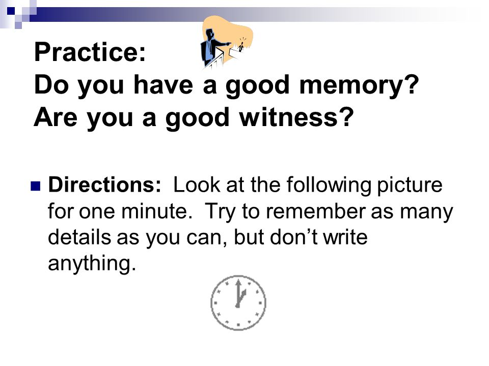 Practice: Do you have a good memory Are you a good witness