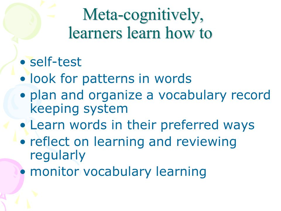 Meta-cognitively, learners learn how to