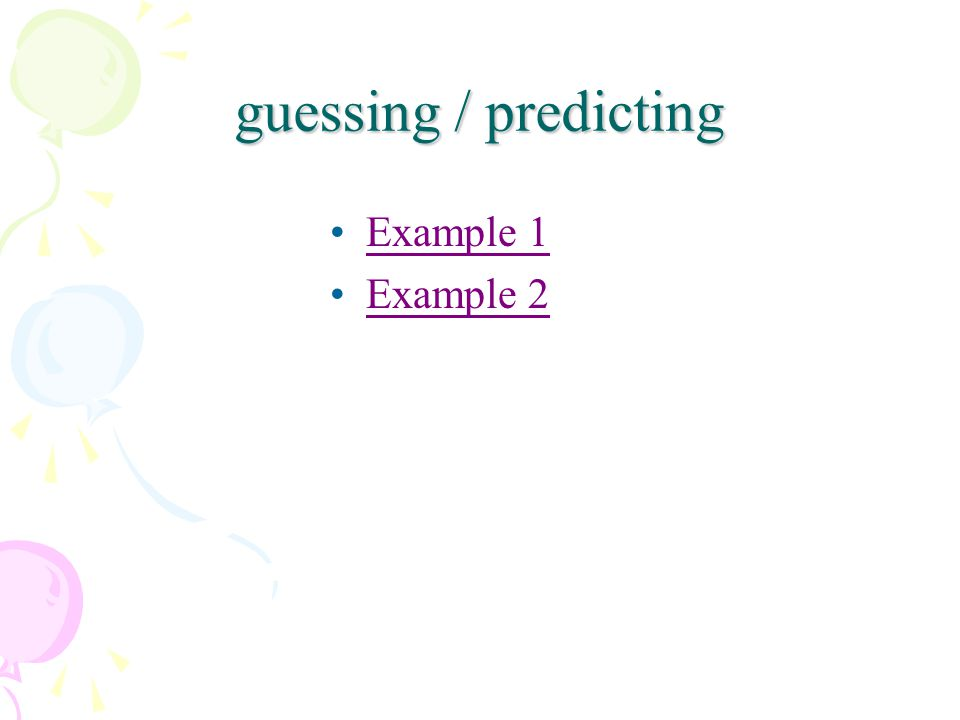 guessing / predicting Example 1 Example 2