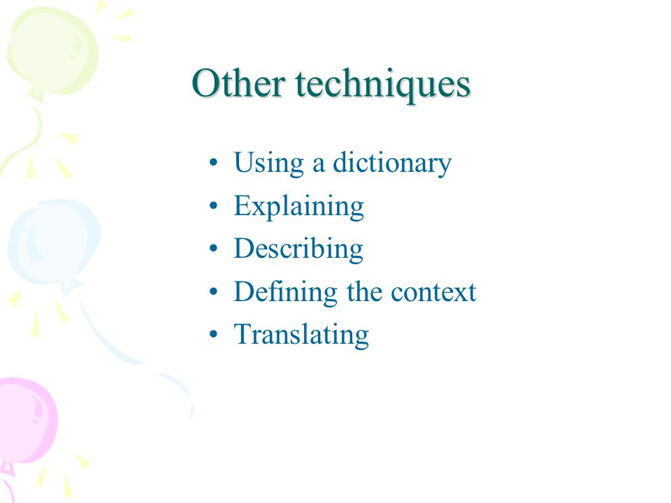 Other techniques Using a dictionary Explaining Describing