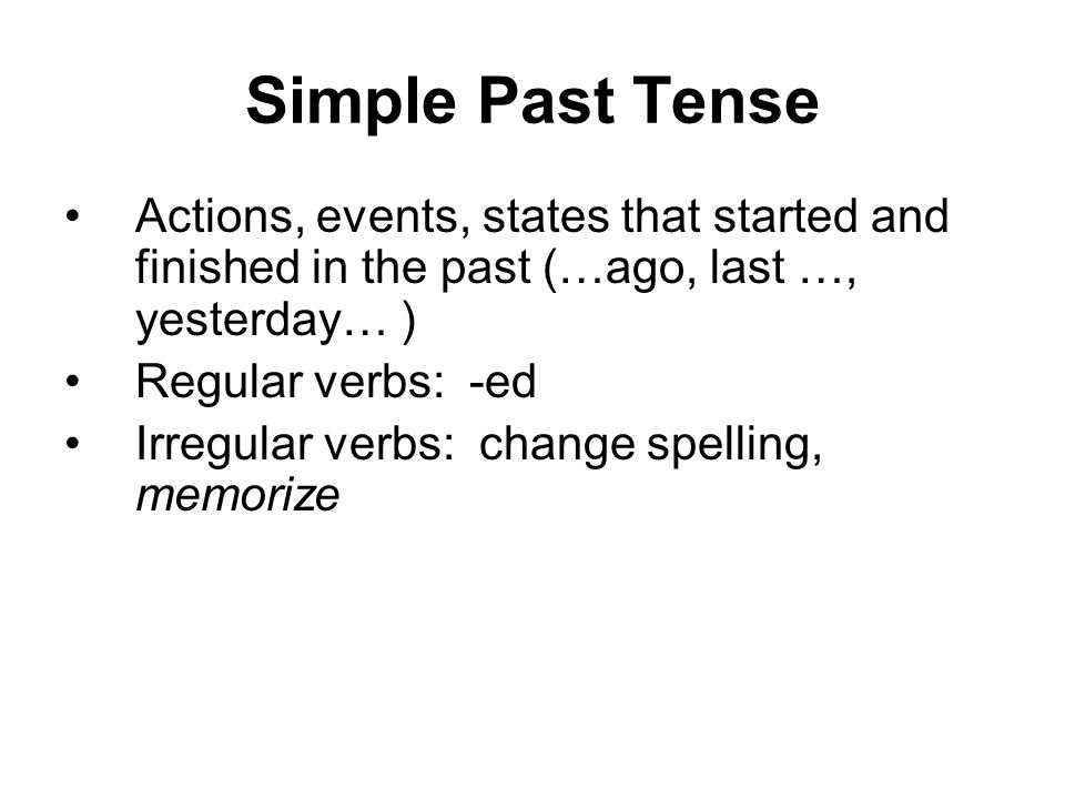 Simple Past Tense Actions, events, states that started and finished in the past (…ago, last …, yesterday… )
