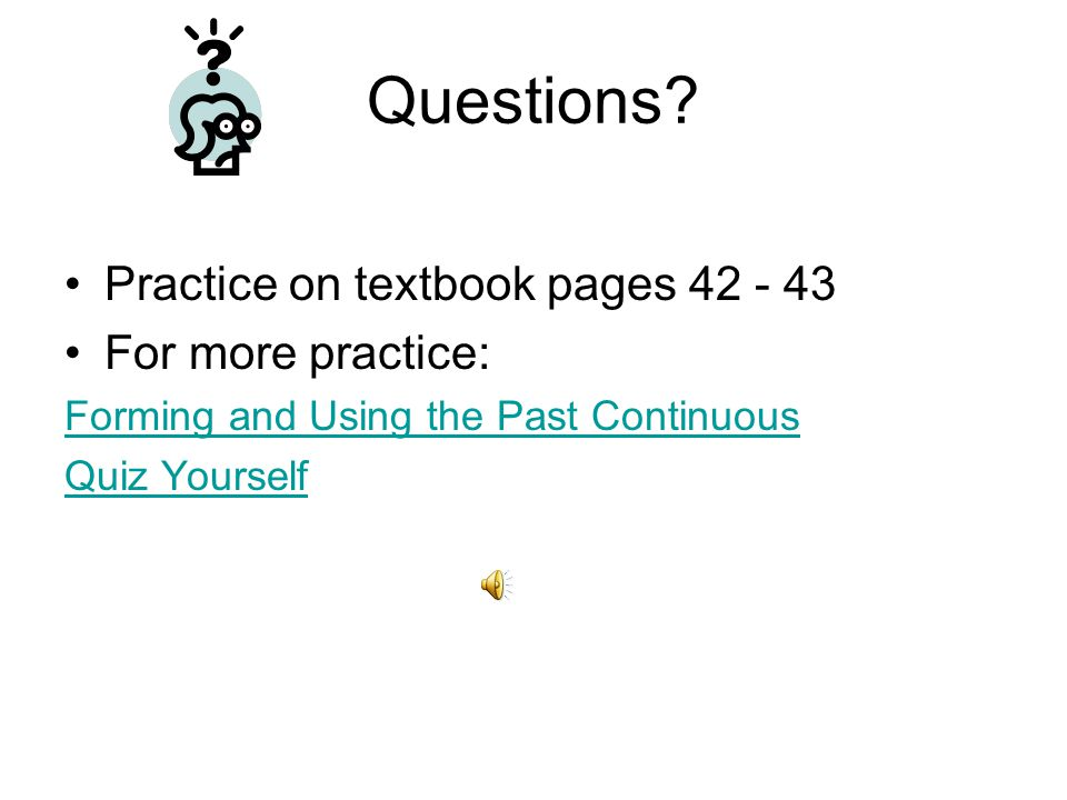 Questions Practice on textbook pages 42 - 43 For more practice: