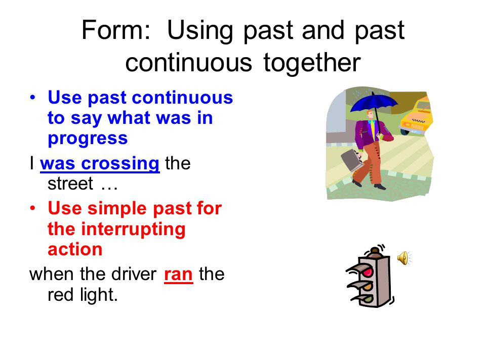 Form: Using past and past continuous together