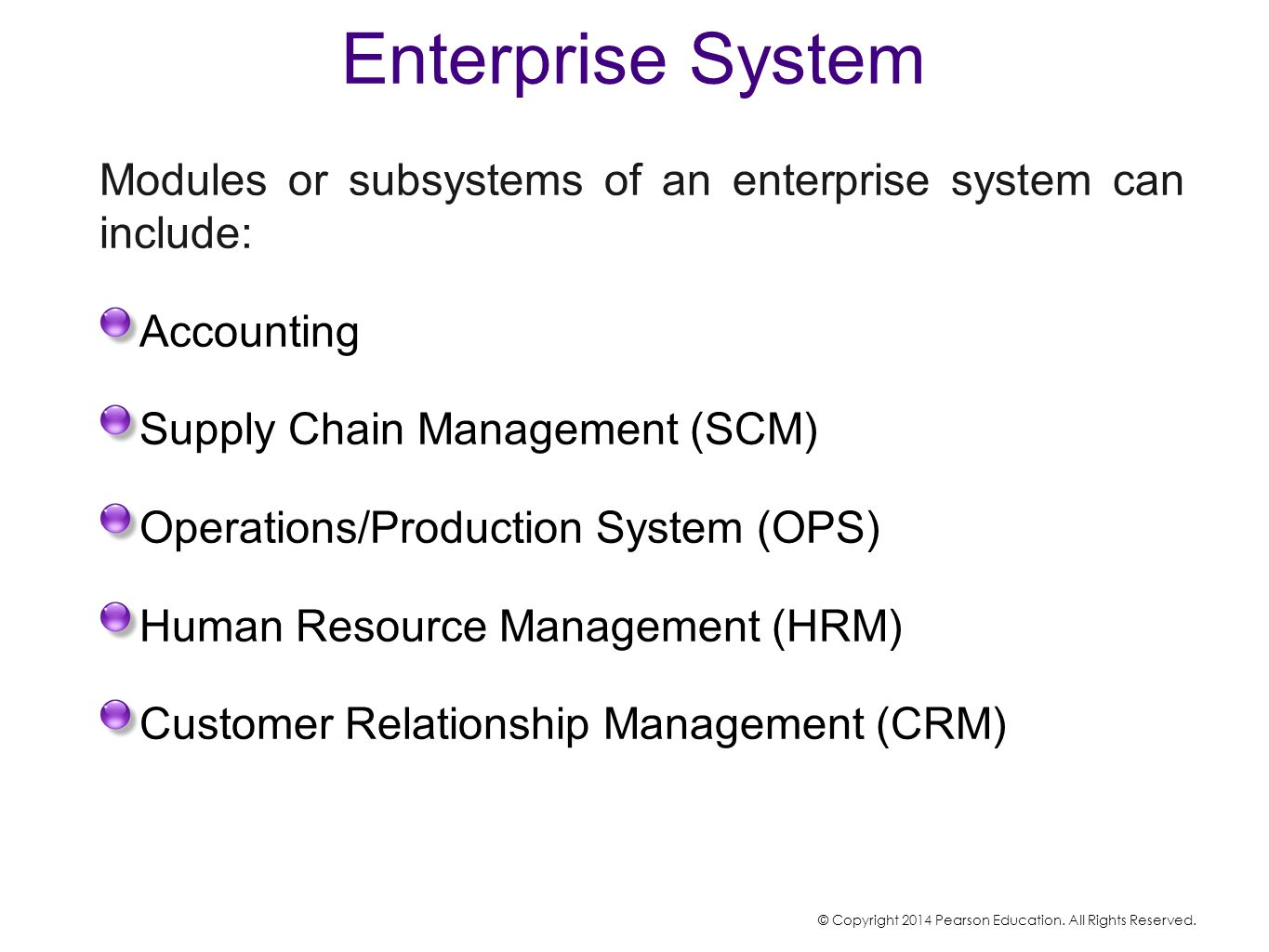 Enterprise System Modules or subsystems of an enterprise system can include: Accounting. Supply Chain Management (SCM)