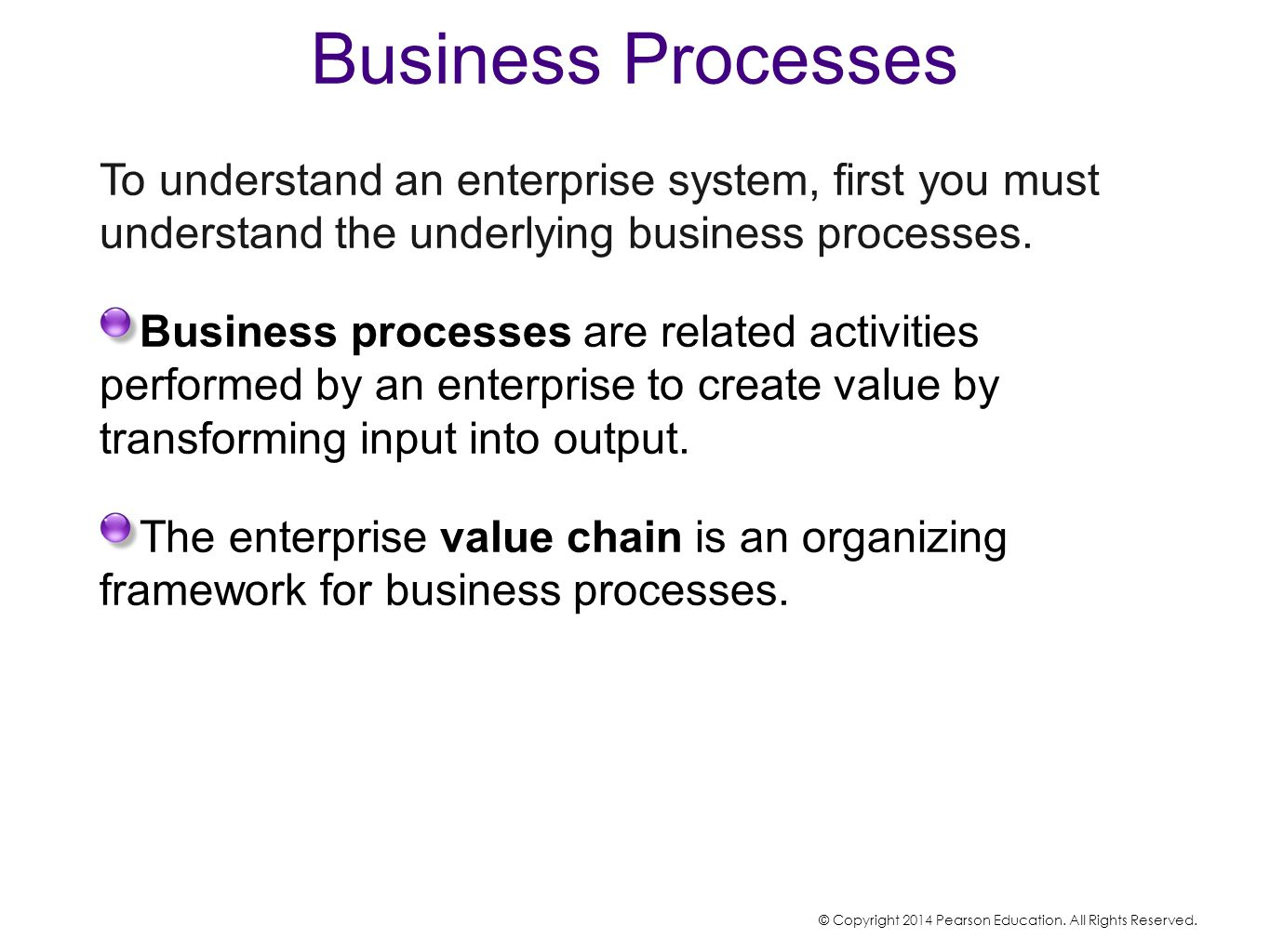 Business Processes To understand an enterprise system, first you must understand the underlying business processes.