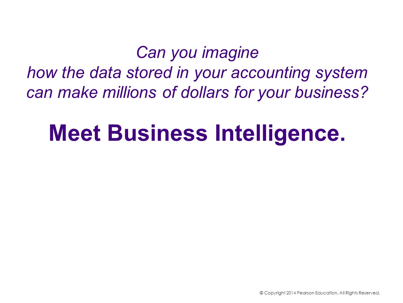 Can you imagine how the data stored in your accounting system can make millions of dollars for your business Meet Business Intelligence.