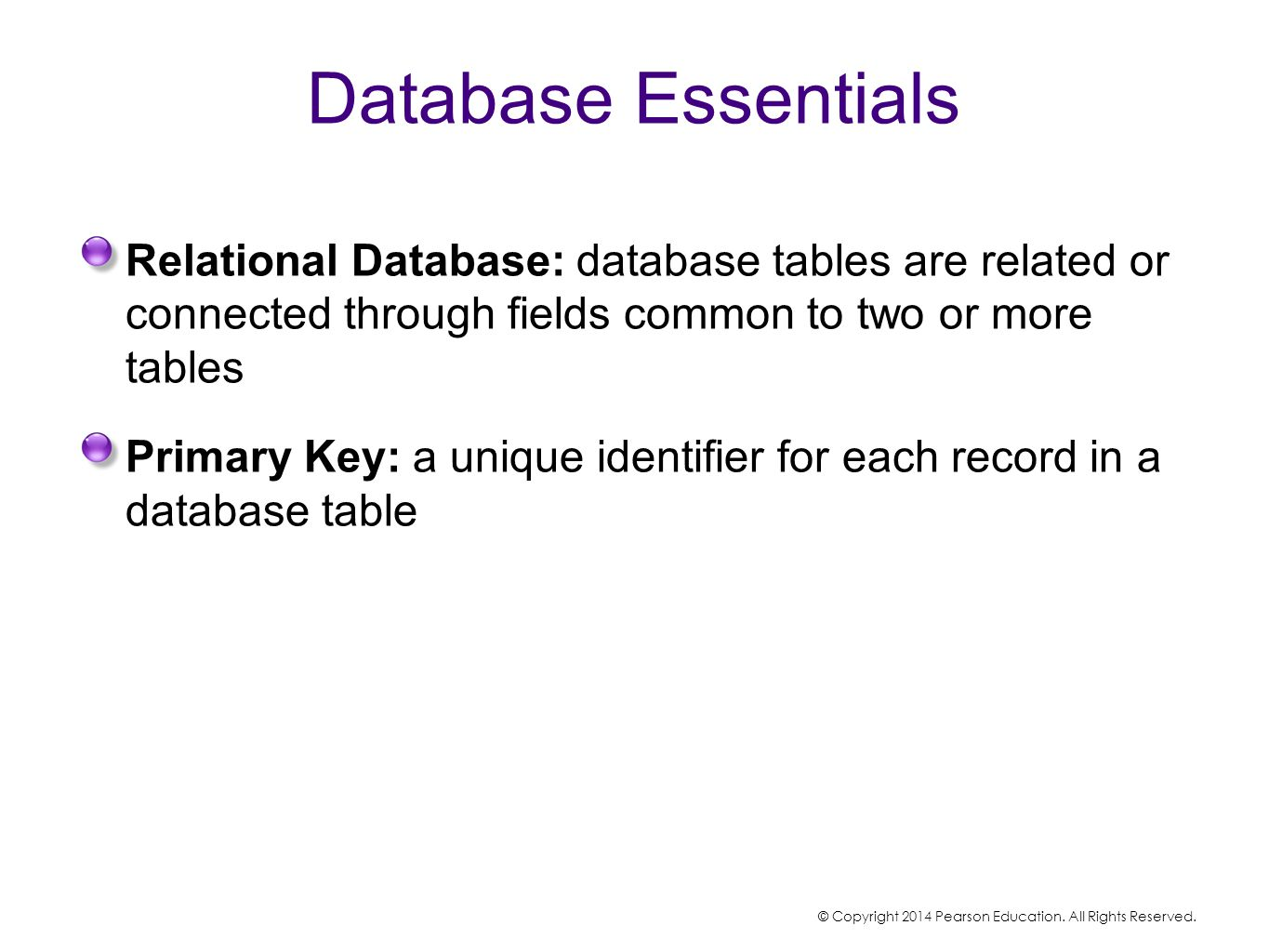 Database Essentials Relational Database: database tables are related or connected through fields common to two or more tables.
