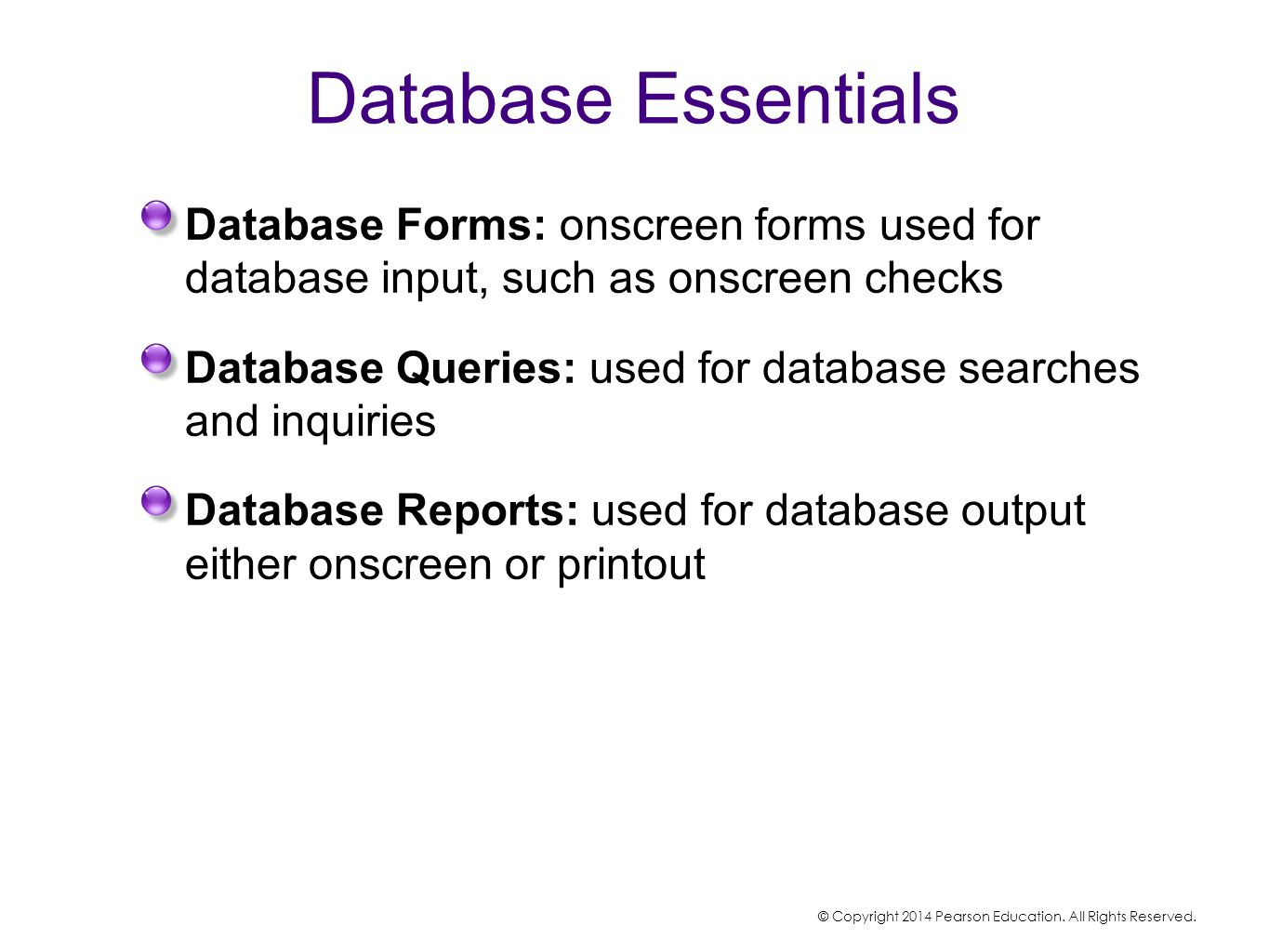 Database Essentials Database Forms: onscreen forms used for database input, such as onscreen checks.