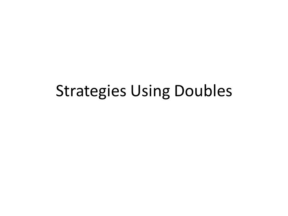 Strategies Using Doubles