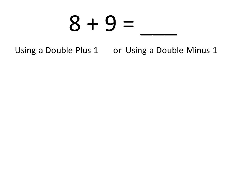 8 + 9 = ___ Using a Double Plus 1 or Using a Double Minus 1