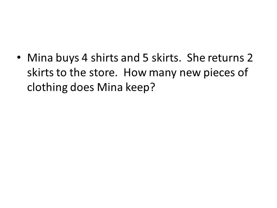 Mina buys 4 shirts and 5 skirts. She returns 2 skirts to the store