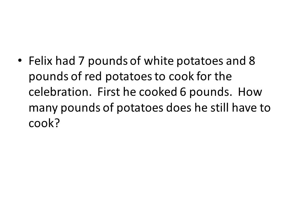 Felix had 7 pounds of white potatoes and 8 pounds of red potatoes to cook for the celebration.