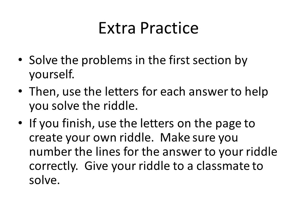 Extra Practice Solve the problems in the first section by yourself.