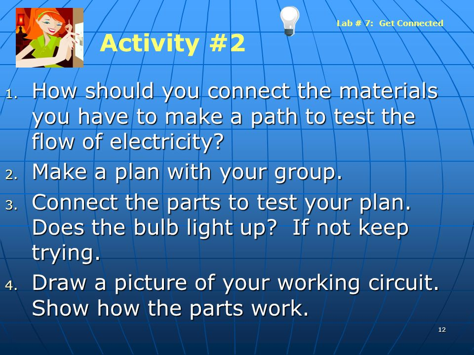 Lab # 7: Get Connected Activity #2. How should you connect the materials you have to make a path to test the flow of electricity