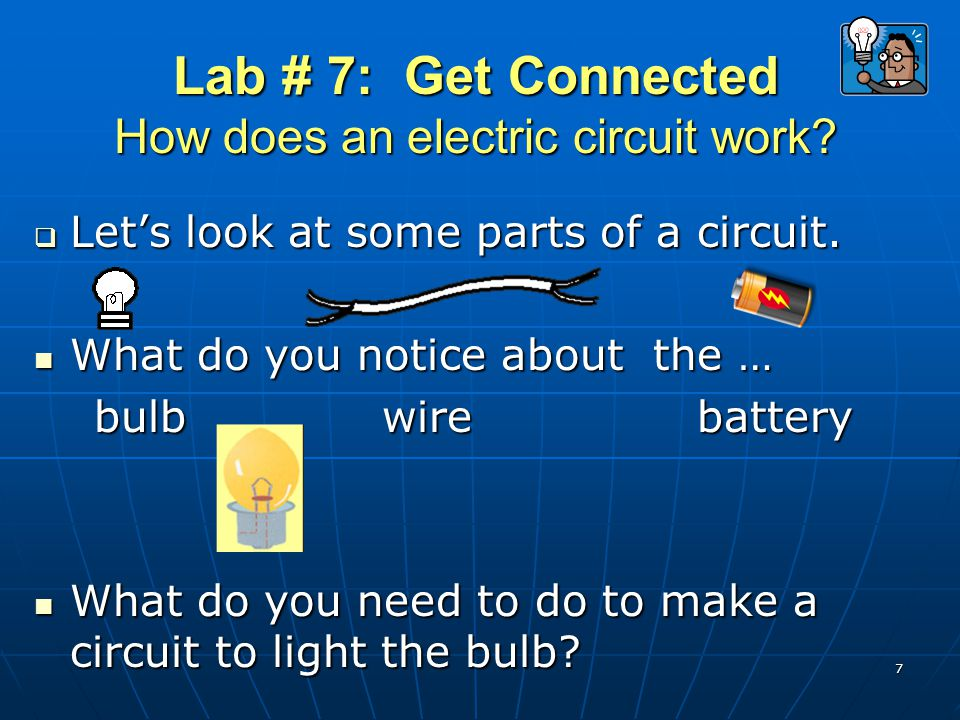 Lab # 7: Get Connected How does an electric circuit work