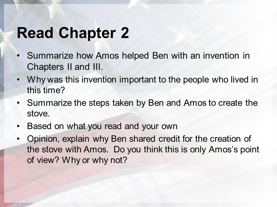 Read Chapter 2 Summarize how Amos helped Ben with an invention in Chapters II and III.