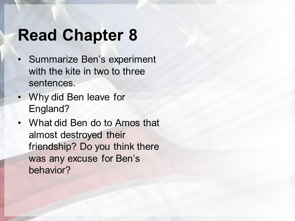 Read Chapter 8 Summarize Ben's experiment with the kite in two to three sentences. Why did Ben leave for England