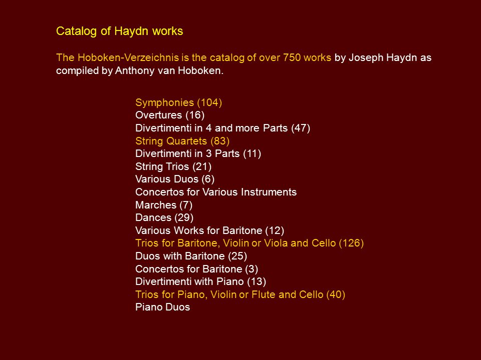 Catalog of Haydn works The Hoboken-Verzeichnis is the catalog of over 750 works by Joseph Haydn as compiled by Anthony van Hoboken.