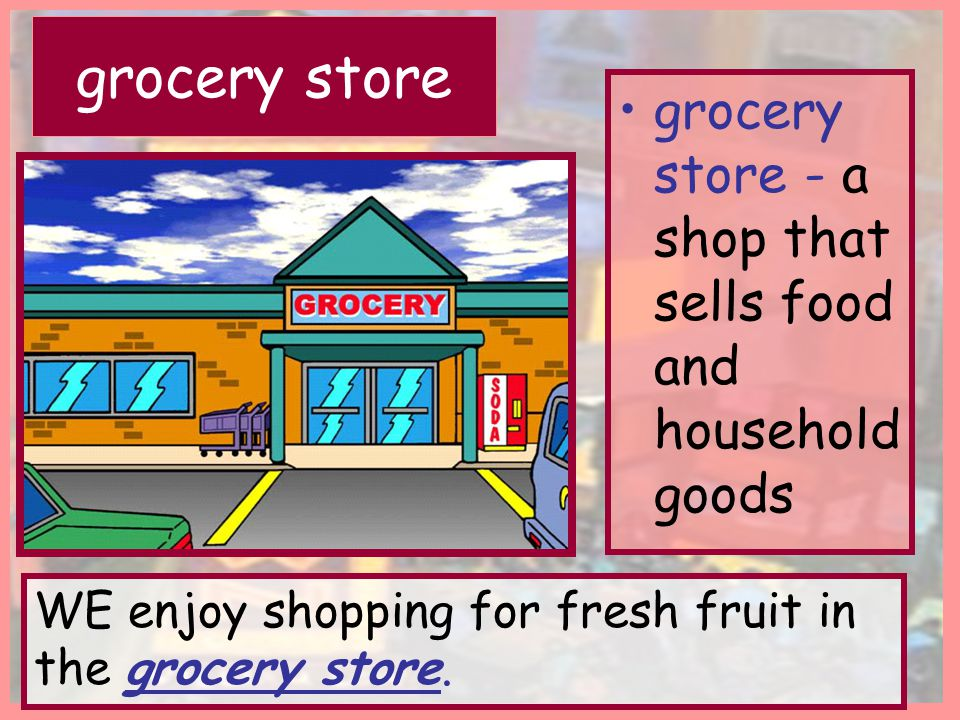 grocery store grocery store - a shop that sells food and household goods.