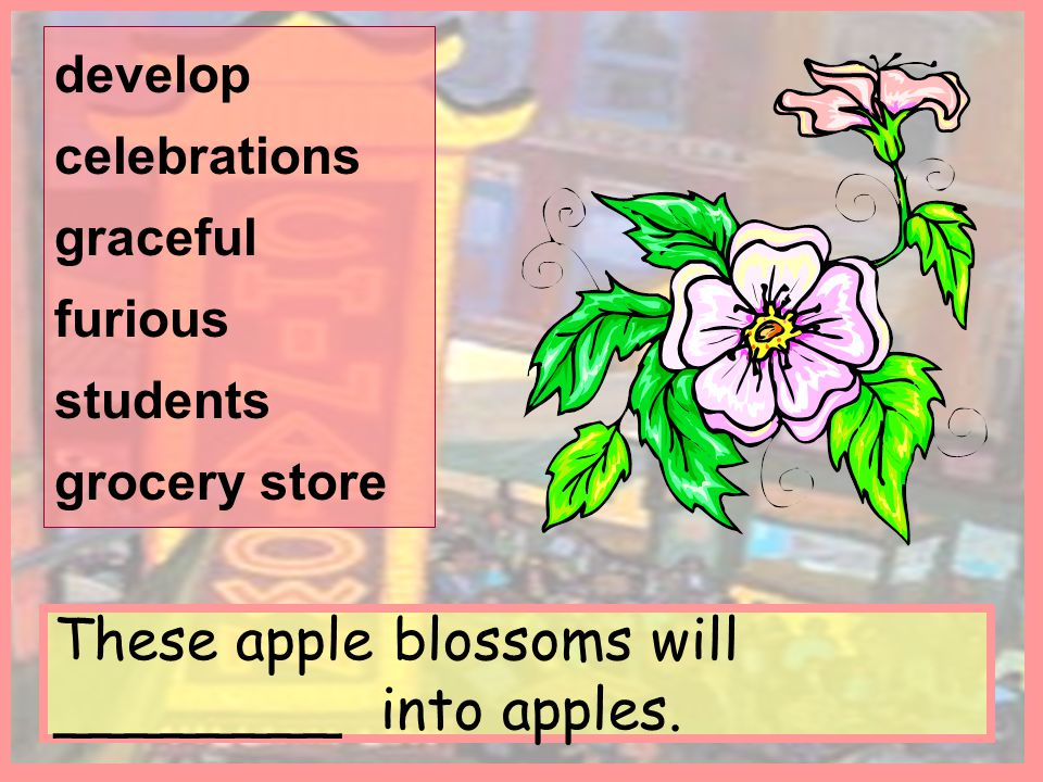 These apple blossoms will ________ into apples.