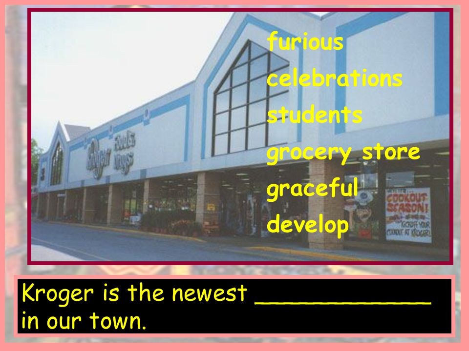 Kroger is the newest ____________ in our town.
