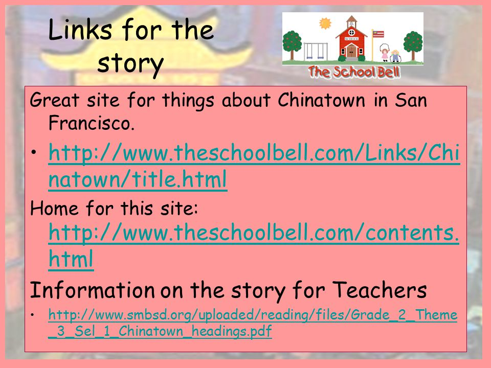 Links for the story Great site for things about Chinatown in San Francisco. http://www.theschoolbell.com/Links/Chinatown/title.html.