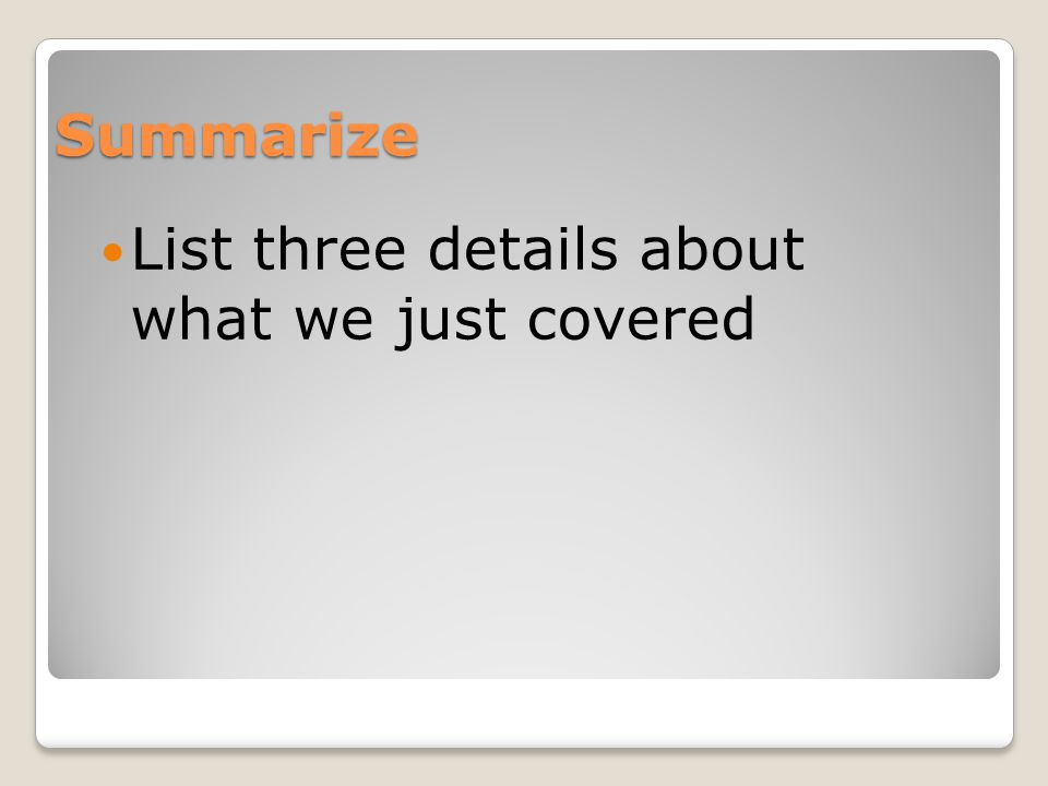 Summarize List three details about what we just covered