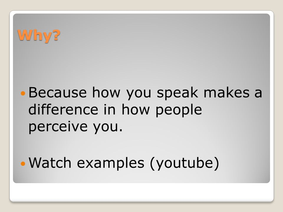 Why. Because how you speak makes a difference in how people perceive you.