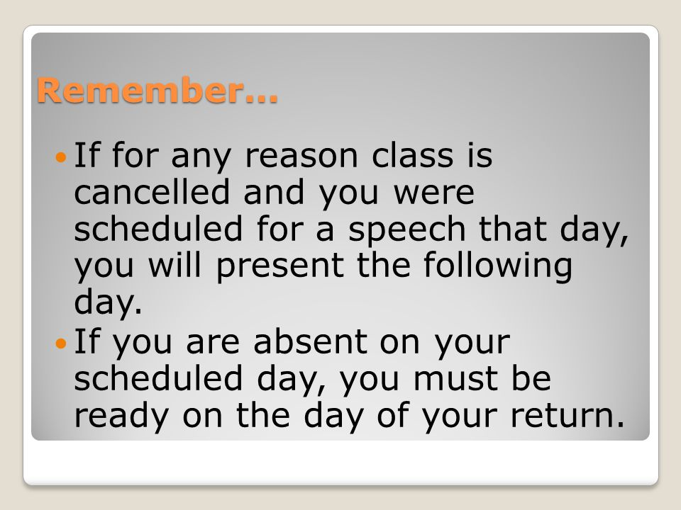 Remember… If for any reason class is cancelled and you were scheduled for a speech that day, you will present the following day.
