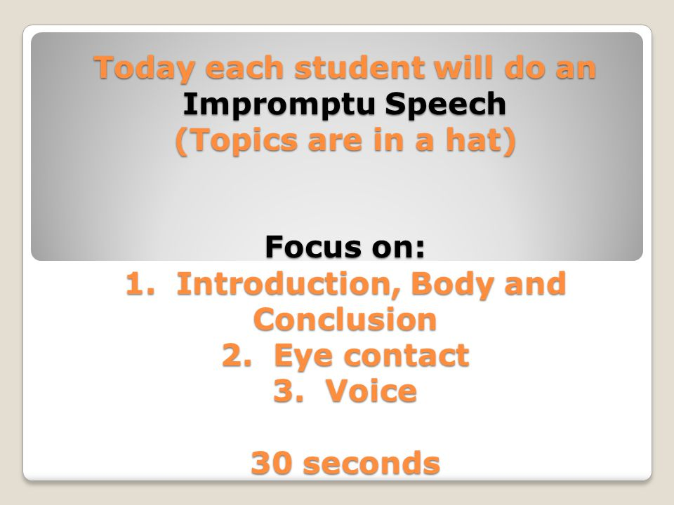 Today each student will do an Impromptu Speech (Topics are in a hat) Focus on: 1.