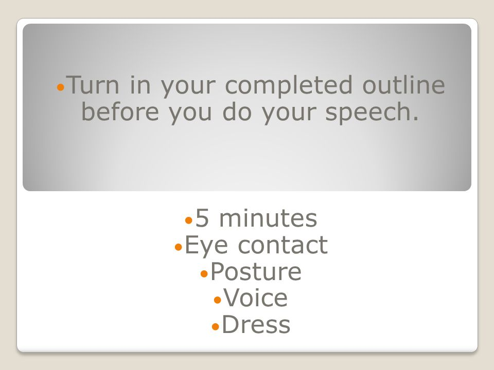 Turn in your completed outline before you do your speech.