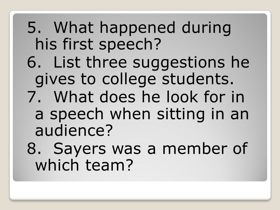 5. What happened during his first speech. 6