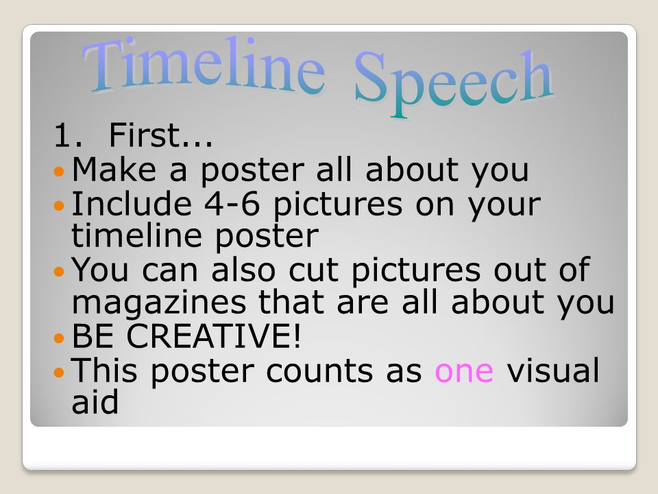 Timeline Speech 1. First... Make a poster all about you. Include 4-6 pictures on your timeline poster.