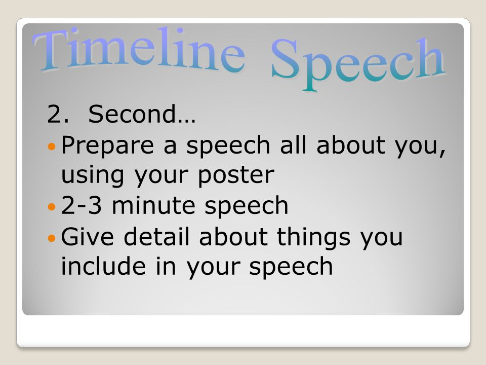 Timeline Speech 2. Second… Prepare a speech all about you, using your poster. 2-3 minute speech.