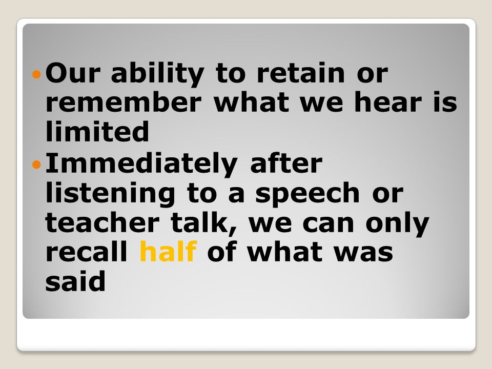 Our ability to retain or remember what we hear is limited