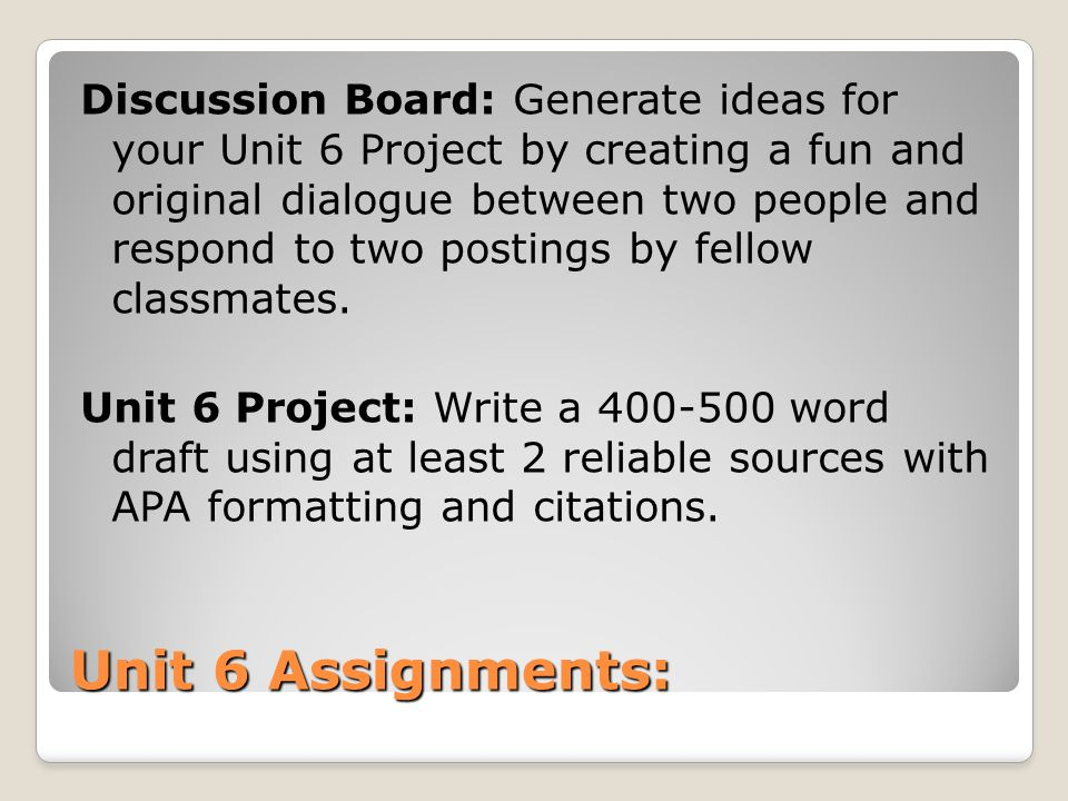 Discussion Board: Generate ideas for your Unit 6 Project by creating a fun and original dialogue between two people and respond to two postings by fellow classmates.