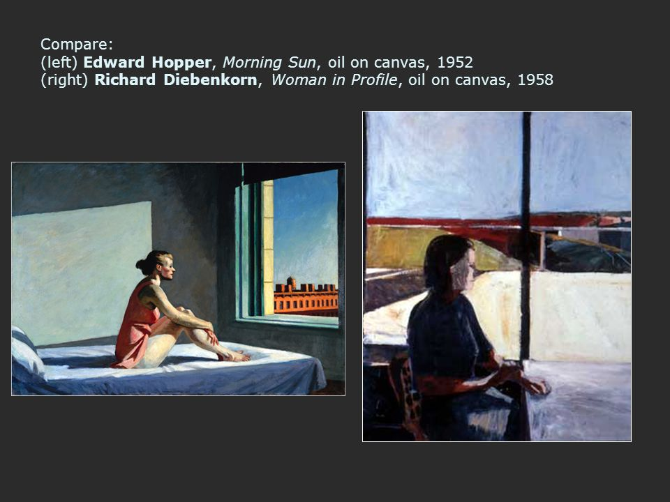 Compare: (left) Edward Hopper, Morning Sun, oil on canvas, 1952 (right) Richard Diebenkorn, Woman in Profile, oil on canvas, 1958