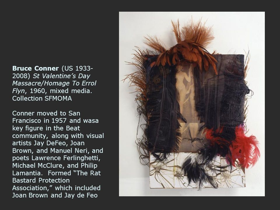 Bruce Conner (US 1933-2008) St Valentine's Day Massacre/Homage To Errol Flyn, 1960, mixed media.