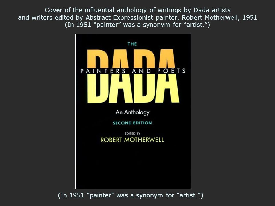 Cover of the influential anthology of writings by Dada artists and writers edited by Abstract Expressionist painter, Robert Motherwell, 1951 (In 1951 painter was a synonym for artist. )