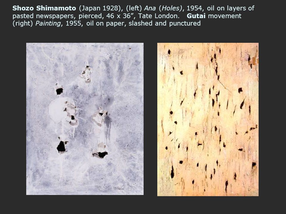 Shozo Shimamoto (Japan 1928), (left) Ana (Holes), 1954, oil on layers of pasted newspapers, pierced, 46 x 36 , Tate London.