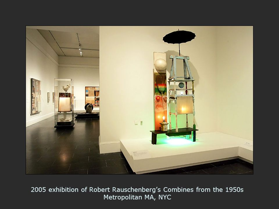 2005 exhibition of Robert Rauschenberg's Combines from the 1950s Metropolitan MA, NYC