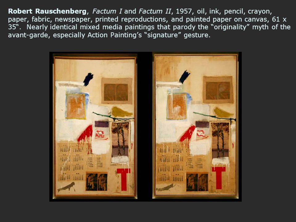 Robert Rauschenberg, Factum I and Factum II, 1957, oil, ink, pencil, crayon, paper, fabric, newspaper, printed reproductions, and painted paper on canvas, 61 x 35 .
