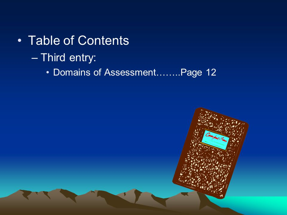 Table of Contents Third entry: Domains of Assessment……..Page 12