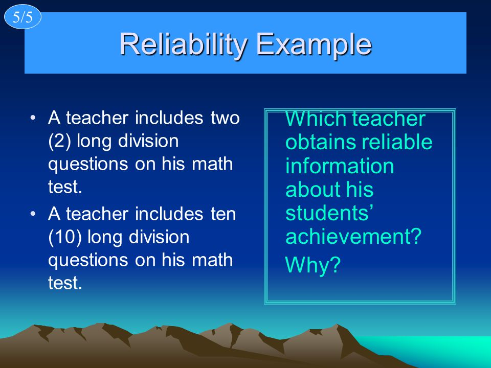 5/5 Reliability Example. A teacher includes two (2) long division questions on his math test.