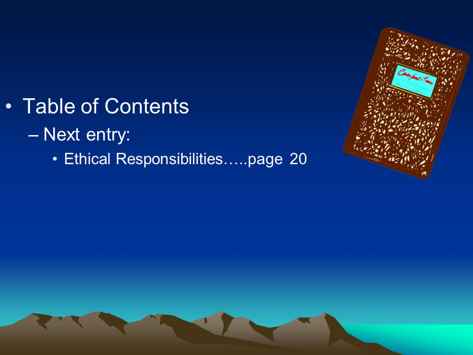 Table of Contents Next entry: Ethical Responsibilities…..page 20