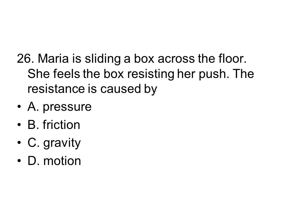 26. Maria is sliding a box across the floor