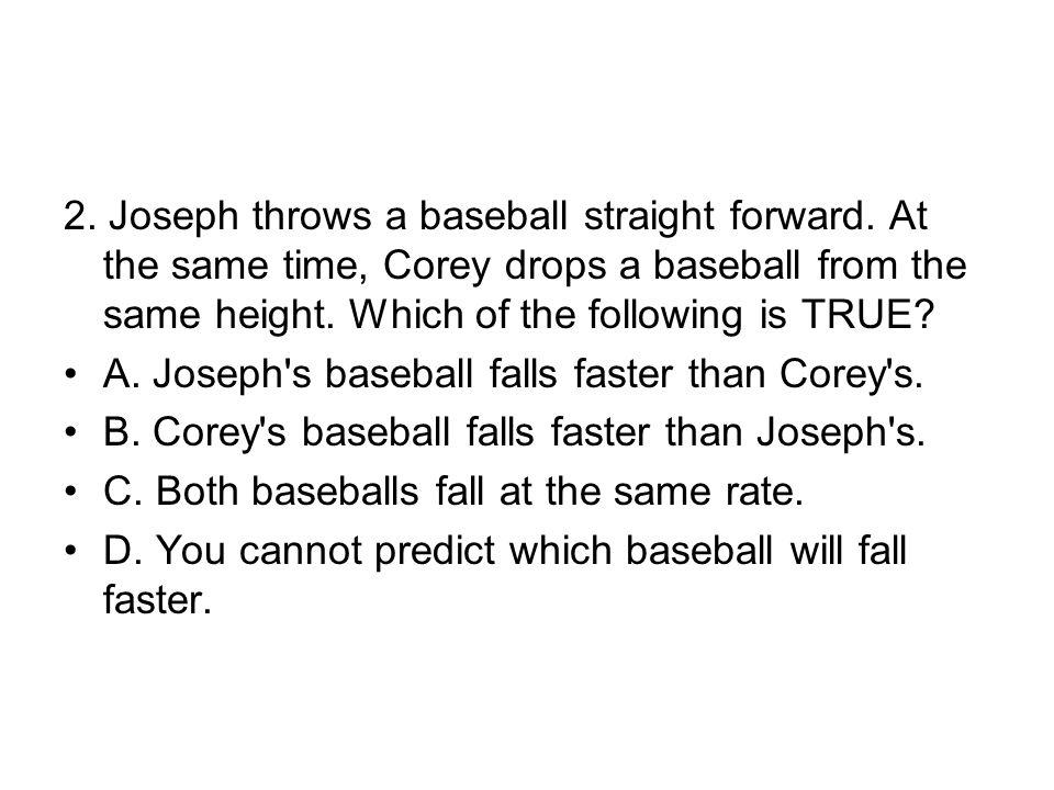 2. Joseph throws a baseball straight forward